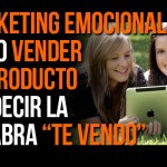"Marketing emocional. Como vender algo sin decir ""TE VENDO"""